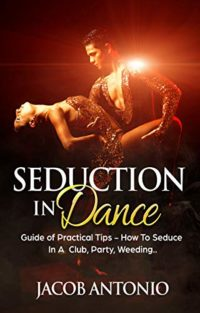 Seduction In Dance: How To Seduce In A Club, Party, Weeding - Guide Of...