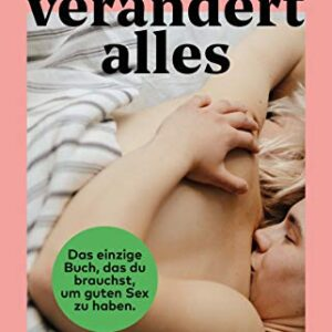 Sex verändert alles: Aufklärung für Fortgeschrittene (German Edition)