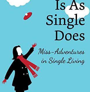 Single Is As Single Does: Miss-Adventures in Single Living (English Ed...