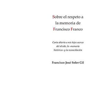 Sobre el respeto a la memoria de Francisco Franco: Carta abierta a mis...