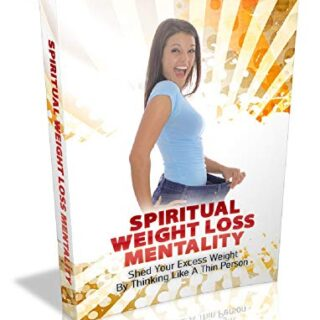Spiritual Weight Loss Mentality: Shed Your Excess Weight By Thinking L...