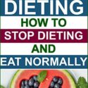 Stop Dieting: How to Stop Dieting and Eat Normally, The Best Healthy W...