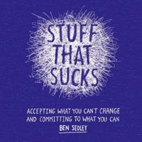 Stuff That Sucks: Accepting what you can't change and committing to wh...