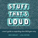 Stuff That's Loud: A Teen's Guide to Unspiraling When OCD Gets Noisy (...
