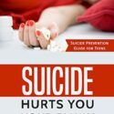 Suicide hurts You Your Family Your Friends: Suicide Prevention Guide f...