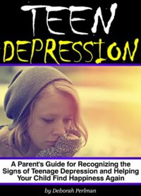 Teen Depression: A Parent's Guide for Recognizing the Signs of Teenage...