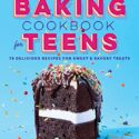 The Baking Cookbook for Teens: 75 Delicious Recipes for Sweet and Savo...