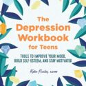 The Depression Workbook for Teens: Tools to Improve Your Mood, Build S...