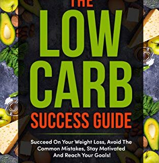 The Low Carb Success Guide: Succeed on your weight loss, avoid the com...