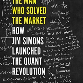 The Man Who Solved the Market: How Jim Simons Launched the Quant Revol...