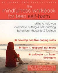 The Mindfulness Workbook for Teen Self-Harm: Skills to Help You Overco...