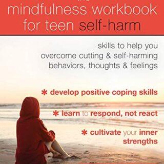 The Mindfulness Workbook for Teen Self-Harm: Skills to Help You Overco...