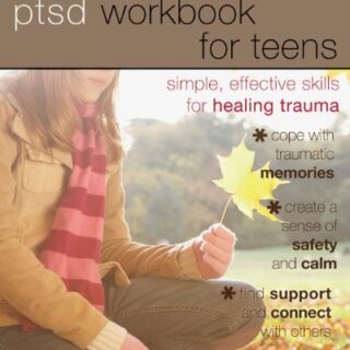 The PTSD Workbook for Teens: Simple, Effective Skills for Healing Trau...
