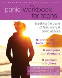 The Panic Workbook for Teens: Breaking the Cycle of Fear, Worry, and P...