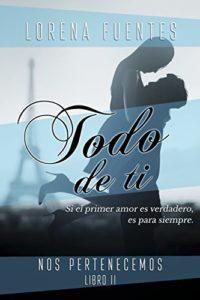 Todo de Ti: Sí el primer amor es verdadero, es para siempre... (Nos Pe...