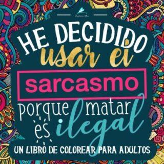 Un libro de colorear para adultos: He decidido usar el sarcasmo porque...