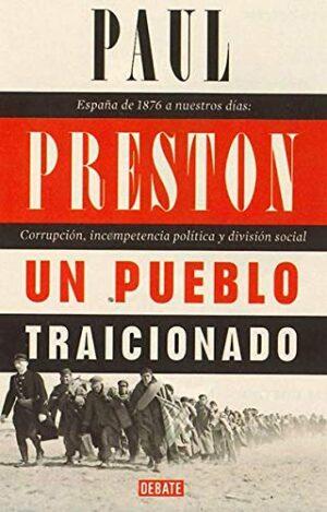 Un pueblo traicionado: España de 1876 a nuestros días: Corrupción, inc...