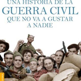 Una historia de la guerra civil que no va a gustar a nadie (Divulgació...