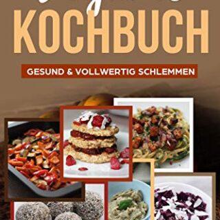 Veganes Kochbuch: gesund & vollwertig schlemmen (German Edition)