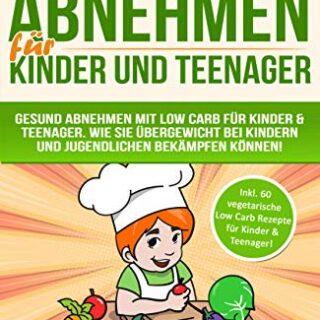 Vegetarisch Abnehmen für Kinder & Teenager Inkl. 60 vegetarische Low C...