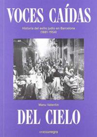 Voces caídas del cielo: Historia del exilio judío en Barcelona (1881-1...