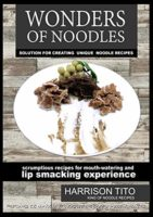 WONDERS OF NOODLES: SOLUTION FOR CREATING UNIQUE AND RARE NOODLE RECIP...