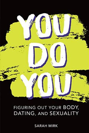 You Do You: Figuring Out Your Body, Dating, and Sexuality (English Edi...