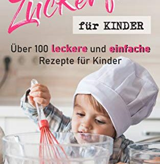 Zuckerfrei für Kinder: Über 100 leckere und einfache Rezepte für Kinde...