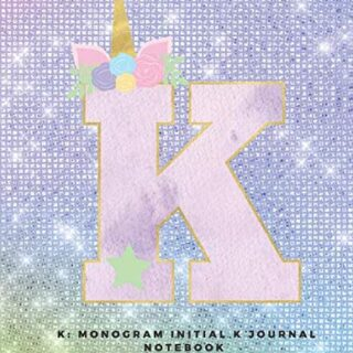 K: Monogram Initial K Journal Notebook for Unicorn Believers