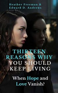 THIRTEEN REASONS WHY  YOU SHOULD  KEEP LIVING: When Hope and Love Vani...